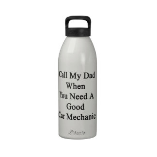 Call My Dad When You Need A Good Car Mechanic Water Bottle