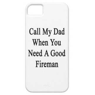 Call My Dad When You Need A Good Fireman iPhone 5 Case