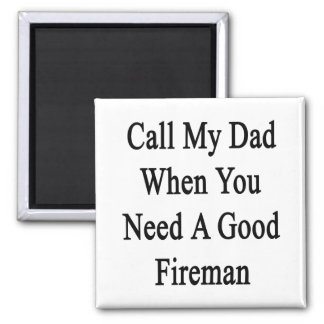 Call My Dad When You Need A Good Fireman Refrigerator Magnets