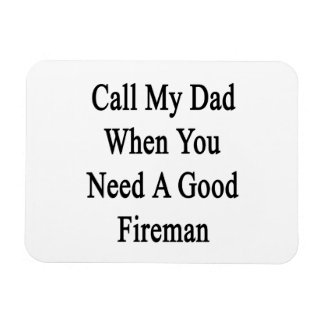 Call My Dad When You Need A Good Fireman Vinyl Magnet