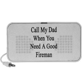 Call My Dad When You Need A Good Fireman Travelling Speaker