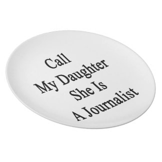 Call My Daughter She Is A Journalist Dinner Plates