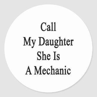 Call My Daughter She Is A Mechanic Classic Round Sticker