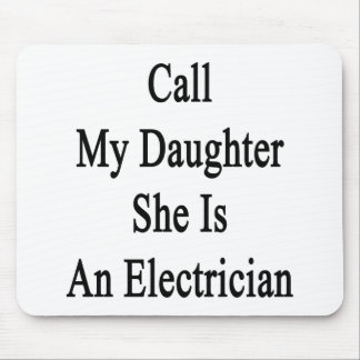 Call My Daughter She Is An Electrician Mousepads