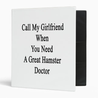 Call My Girlfriend When You Need A Great Hamster D 3 Ring Binder