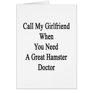 Call My Girlfriend When You Need A Great Hamster D Greeting Cards