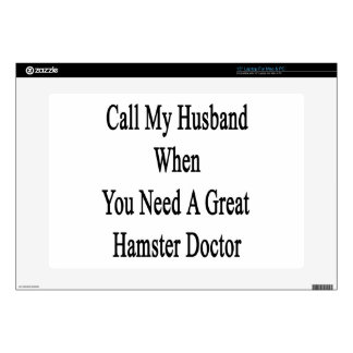 "Call My Husband When You Need A Great Hamster Doct 15"" Laptop Decal"