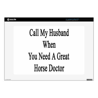 Call My Husband When You Need A Great Horse Doctor Laptop Skin