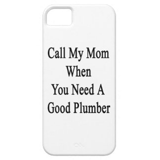 Call My Mom When You Need A Good Plumber iPhone 5/5S Covers