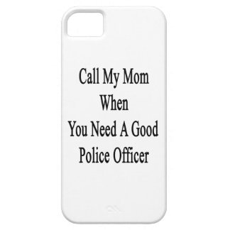 Call My Mom When You Need A Good Police Officer iPhone 5/5S Cases