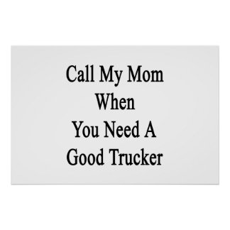 Call My Mom When You Need A Good Trucker Posters