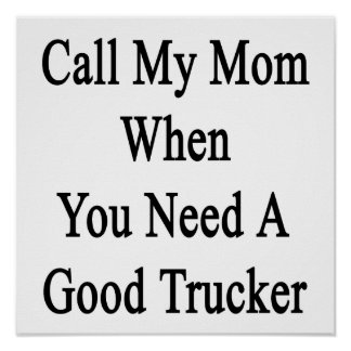 Call My Mom When You Need A Good Trucker Print