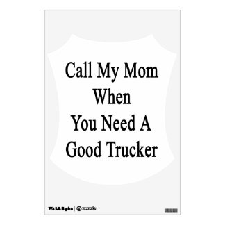 Call My Mom When You Need A Good Trucker Room Decal