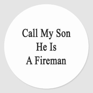 Call My Son He Is A Fireman Round Stickers