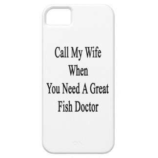 Call My Wife When You Need A Great Fish Doctor. iPhone 5 Covers