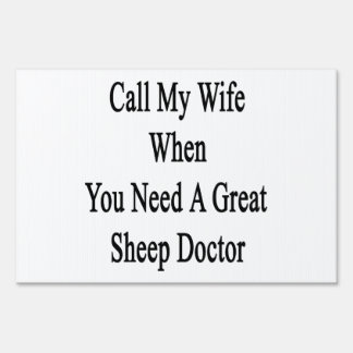 Call My Wife When You Need A Great Sheep Doctor Signs