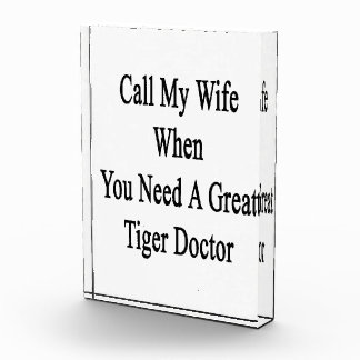 Call My Wife When You Need A Great Tiger Doctor Acrylic Award