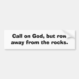 Call on God, but row away from the rocks. Bumper Stickers