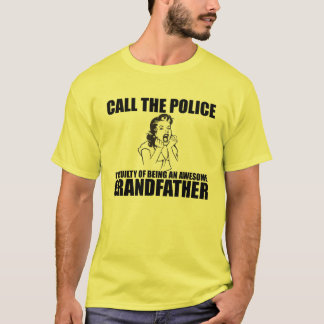 CALL THE POLICE I'M A GRANDFATHER T-Shirt