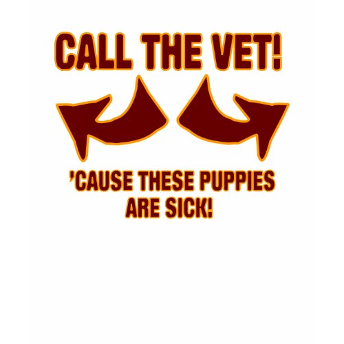 Call The Vet ! 'Cause These Puppies Are Sick! shirt
