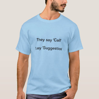 Call vs Suggestion T-Shirt