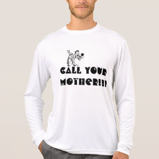 Call Your Mother!!! Novelty T-shirt. T-Shirt