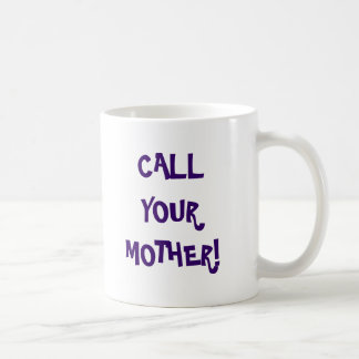 CALL YOUR MOTHER she loves you Mug