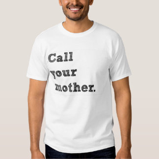 Call Your Mother. T Shirt