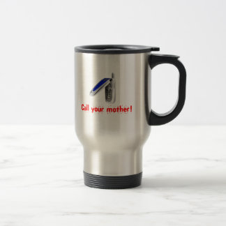 Call Your Mother! Travel Mug