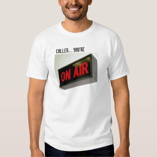 caller your on air!!, CALLER... YOU'RE T-Shirt