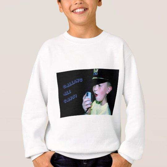Calling All Cars! (Little Officer 6) Sweatshirt
