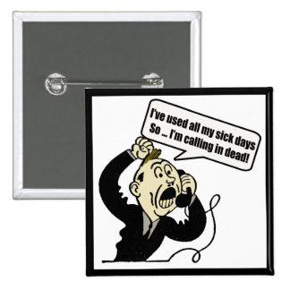 Calling In Dead Funny T-shirts Gifts Pin