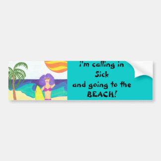 Calling in Sick Car Bumper Sticker
