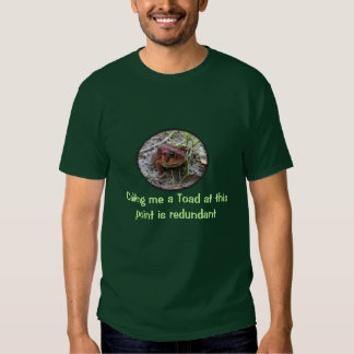 Calling me a toad is redundant T-Shirt