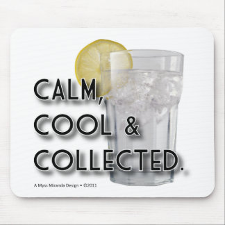 Calm. Cool. Collected. Mouse Pad