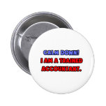 Calm Down .. I am a Trained Accountant Pinback Buttons