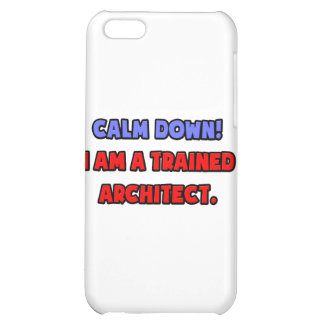 Calm Down .. I am a Trained Architect Case For iPhone 5C