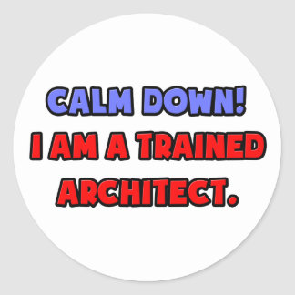 Calm Down I am a Trained Architect Stickers