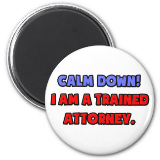 Calm Down .. I am a Trained Attorney 2 Inch Round Magnet