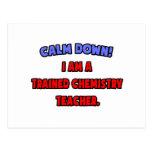 Calm Down .. I am a Trained Chemistry Teacher Post Card