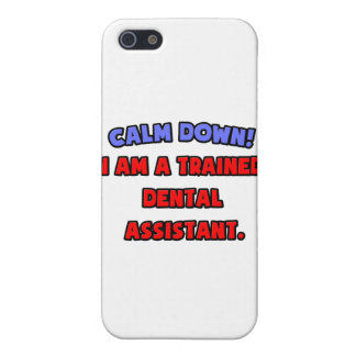 Calm Down .. I am a Trained Dental Assistant Cover For iPhone SE/5/5s