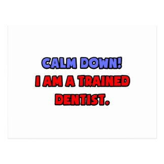Calm Down .. I am a Trained Dentist Postcard