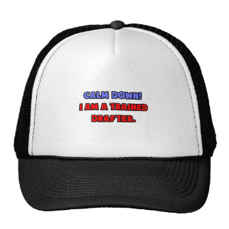 Calm Down .. I am a Trained Drafter Trucker Hat