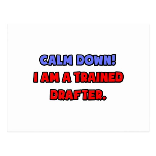 Calm Down .. I am a Trained Drafter Postcard