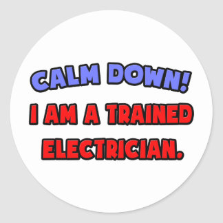 Calm Down .. I am a Trained Electrician Classic Round Sticker