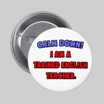 Calm Down .. I am a Trained English Teacher 2 Inch Round Button
