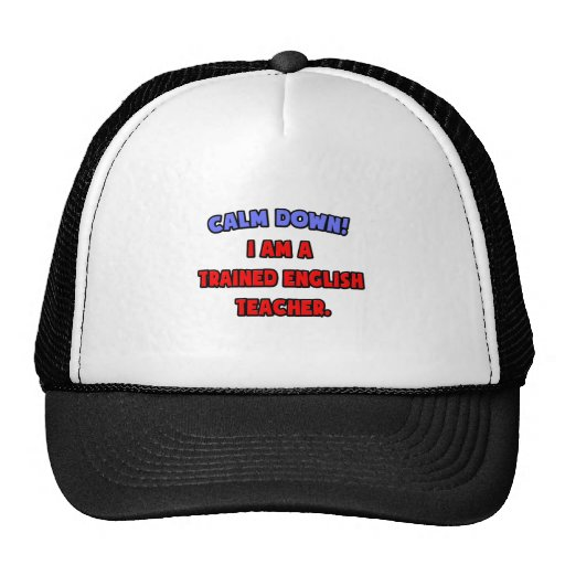 Calm Down .. I am a Trained English Teacher Trucker Hat