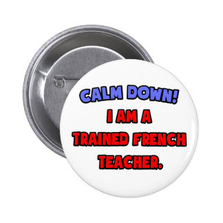 Calm Down .. I am a Trained French Teacher Pin