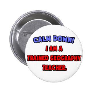 Calm Down .. I am a Trained Geography Teacher Button