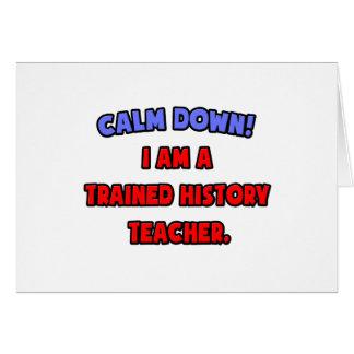 Calm Down .. I am a Trained History Teacher Card